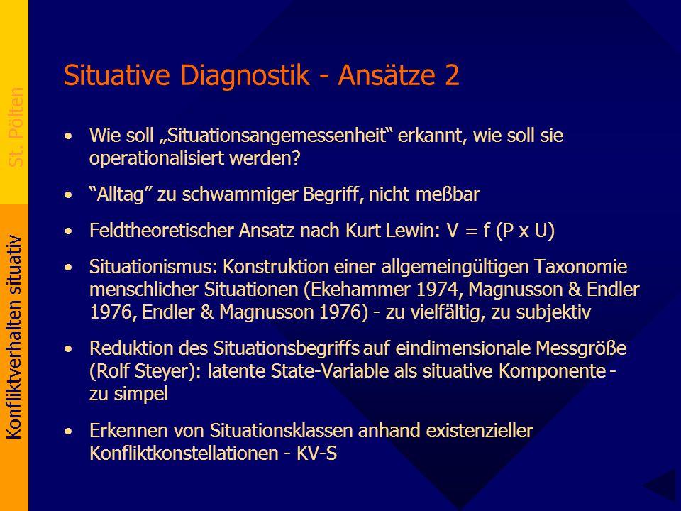 "Konfliktverhalten situativ St. Pölten Situative Diagnostik - Ansätze 2 Wie soll ""Situationsangemessenheit"" erkannt, wie soll sie operationalisiert wer"