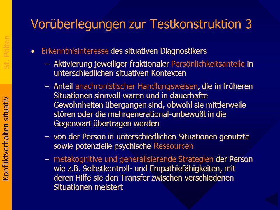 Konfliktverhalten situativ St. Pölten Vorüberlegungen zur Testkonstruktion 3 Erkenntnisinteresse des situativen Diagnostikers –Aktivierung jeweiliger