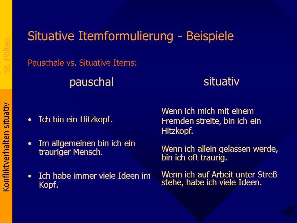 Konfliktverhalten situativ St. Pölten Situative Itemformulierung - Beispiele Pauschale vs. Situative Items: pauschal Ich bin ein Hitzkopf. Im allgemei