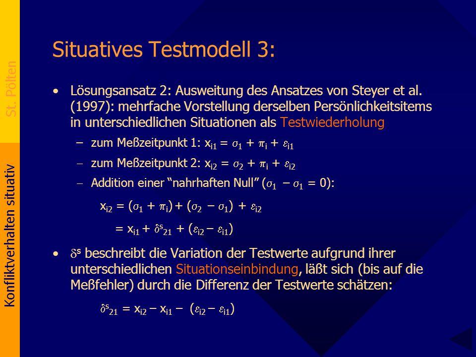 Konfliktverhalten situativ St. Pölten Situatives Testmodell 3: Lösungsansatz 2: Ausweitung des Ansatzes von Steyer et al. (1997): mehrfache Vorstellun