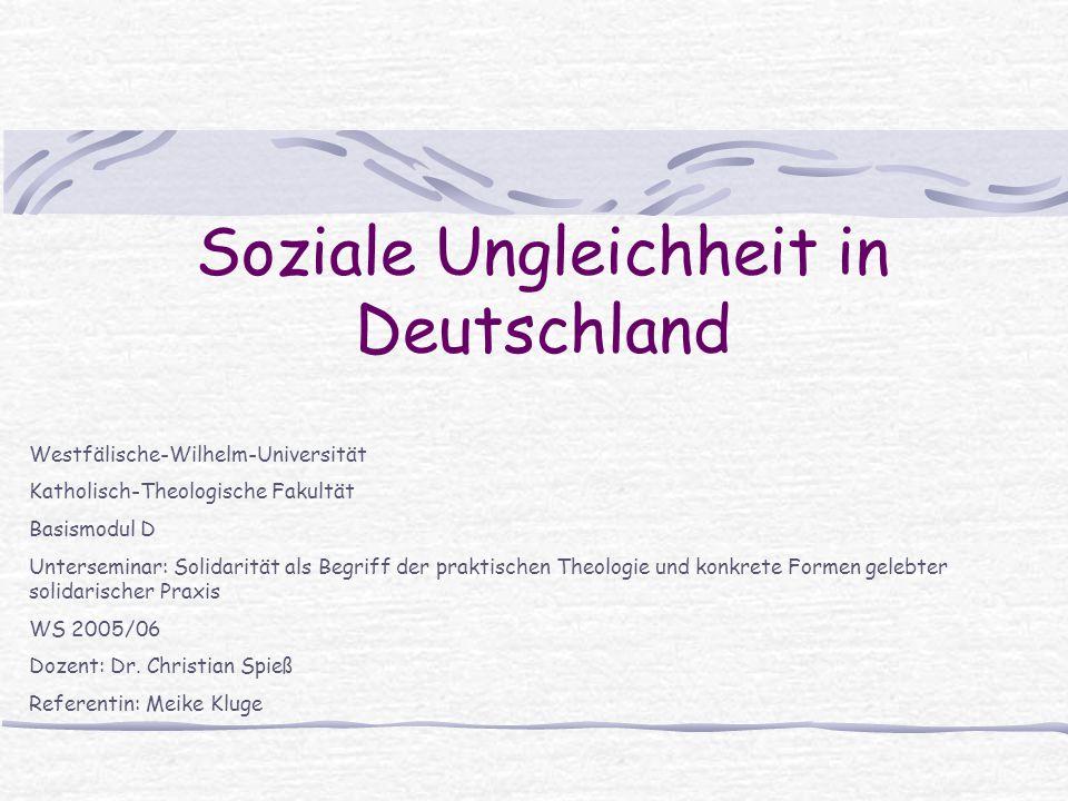 Soziale Ungleichheit in Deutschland Westfälische-Wilhelm-Universität Katholisch-Theologische Fakultät Basismodul D Unterseminar: Solidarität als Begri