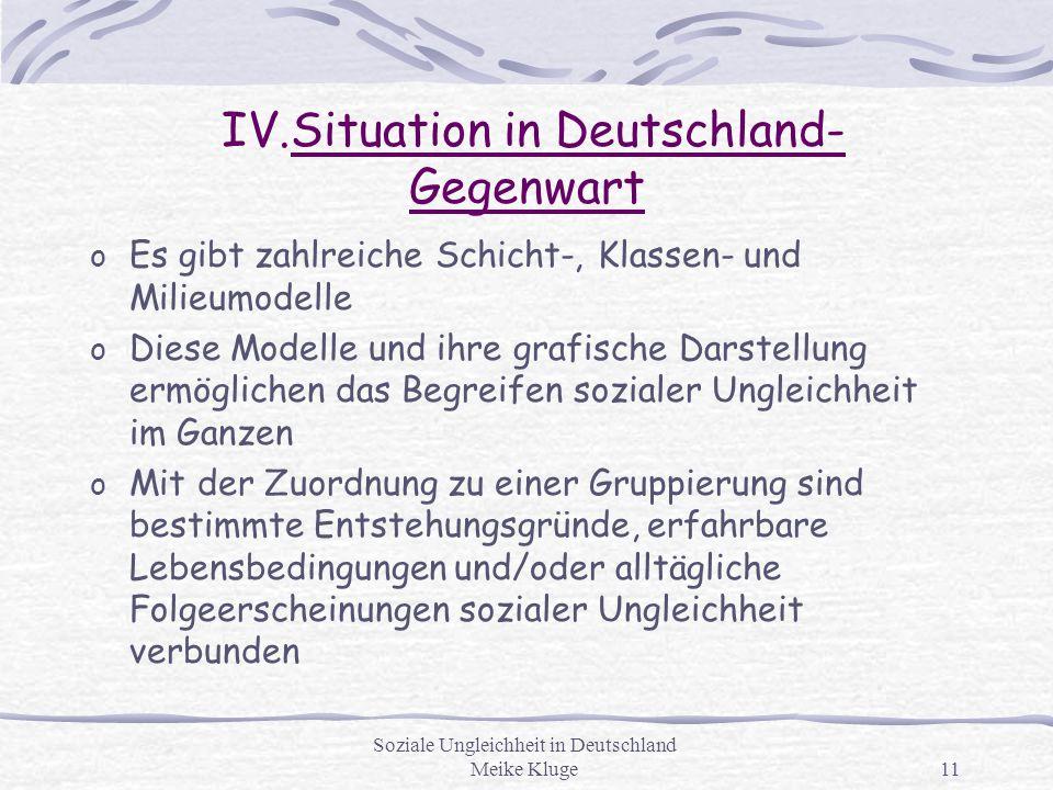 Soziale Ungleichheit in Deutschland Meike Kluge11 IV.Situation in Deutschland- Gegenwart o Es gibt zahlreiche Schicht-, Klassen- und Milieumodelle o D