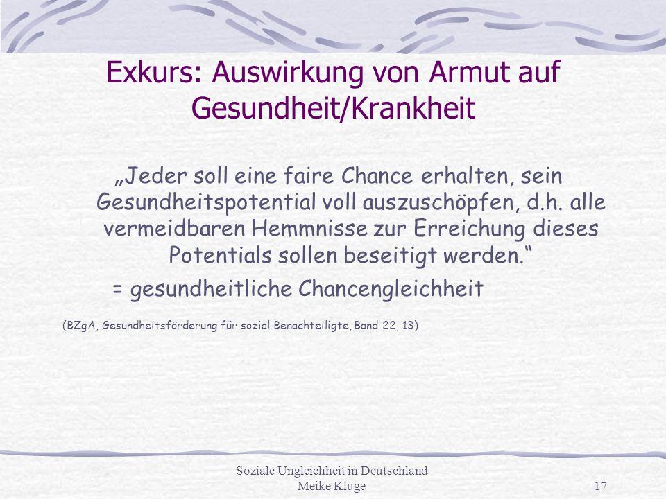 """Soziale Ungleichheit in Deutschland Meike Kluge17 Exkurs: Auswirkung von Armut auf Gesundheit/Krankheit """" Jeder soll eine faire Chance erhalten, sein"""
