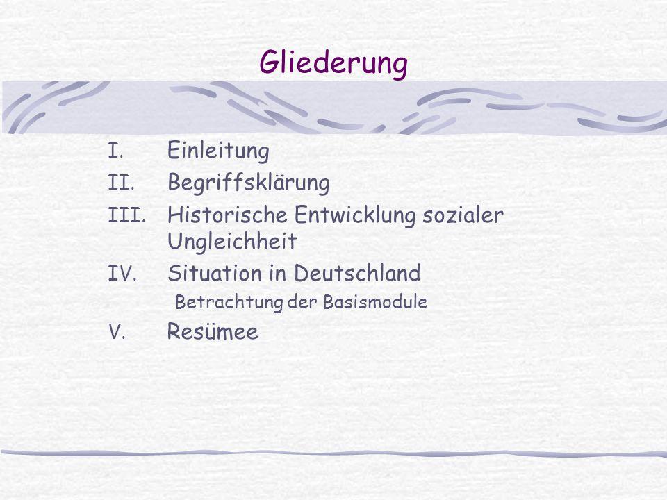 Gliederung I. Einleitung II. Begriffsklärung III. Historische Entwicklung sozialer Ungleichheit IV. Situation in Deutschland Betrachtung der Basismodu