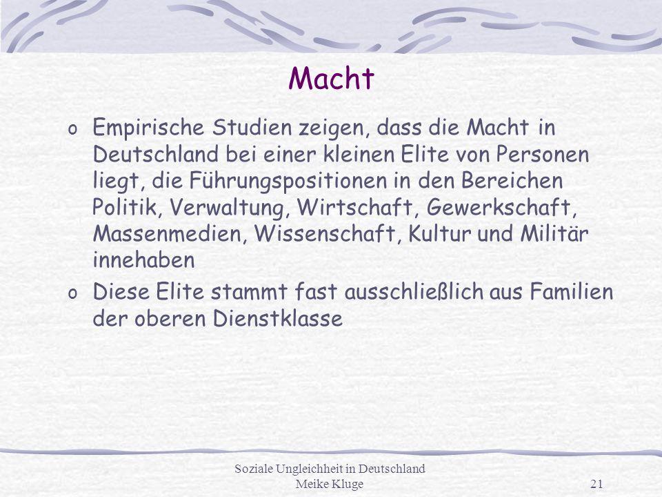 Soziale Ungleichheit in Deutschland Meike Kluge21 Macht o Empirische Studien zeigen, dass die Macht in Deutschland bei einer kleinen Elite von Persone