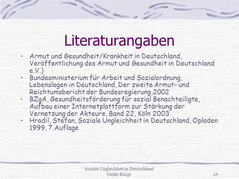 Soziale Ungleichheit in Deutschland Meike Kluge29 Literaturangaben Armut und Gesundheit/Krankheit in Deutschland, Veröffentlichung des Armut und Gesun