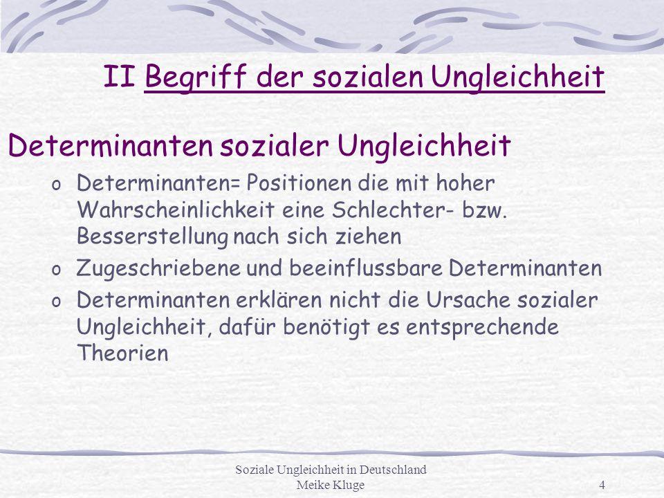 Soziale Ungleichheit in Deutschland Meike Kluge4 Determinanten sozialer Ungleichheit o Determinanten= Positionen die mit hoher Wahrscheinlichkeit eine