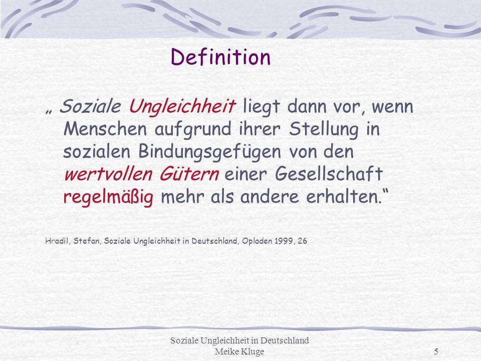"""Soziale Ungleichheit in Deutschland Meike Kluge5 Definition """" Soziale Ungleichheit liegt dann vor, wenn Menschen aufgrund ihrer Stellung in sozialen B"""