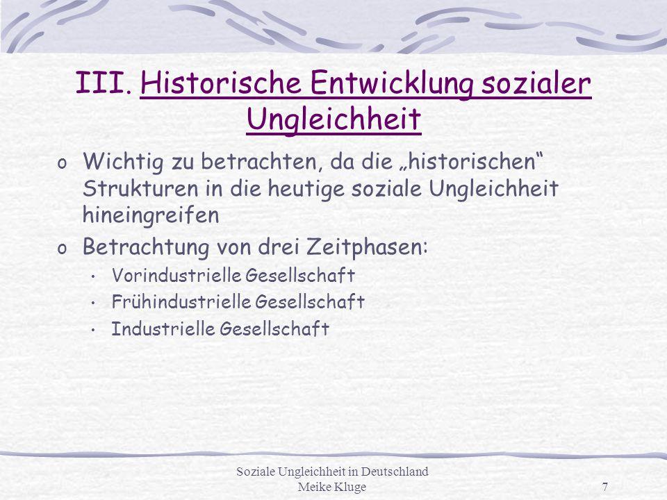 """Soziale Ungleichheit in Deutschland Meike Kluge7 III. Historische Entwicklung sozialer Ungleichheit o Wichtig zu betrachten, da die """"historischen"""" Str"""