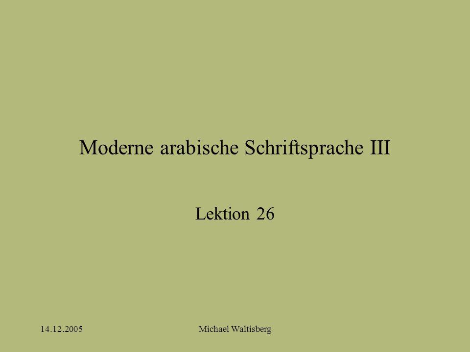 14.12.2005Michael Waltisberg Moderne arabische Schriftsprache III Lektion 26
