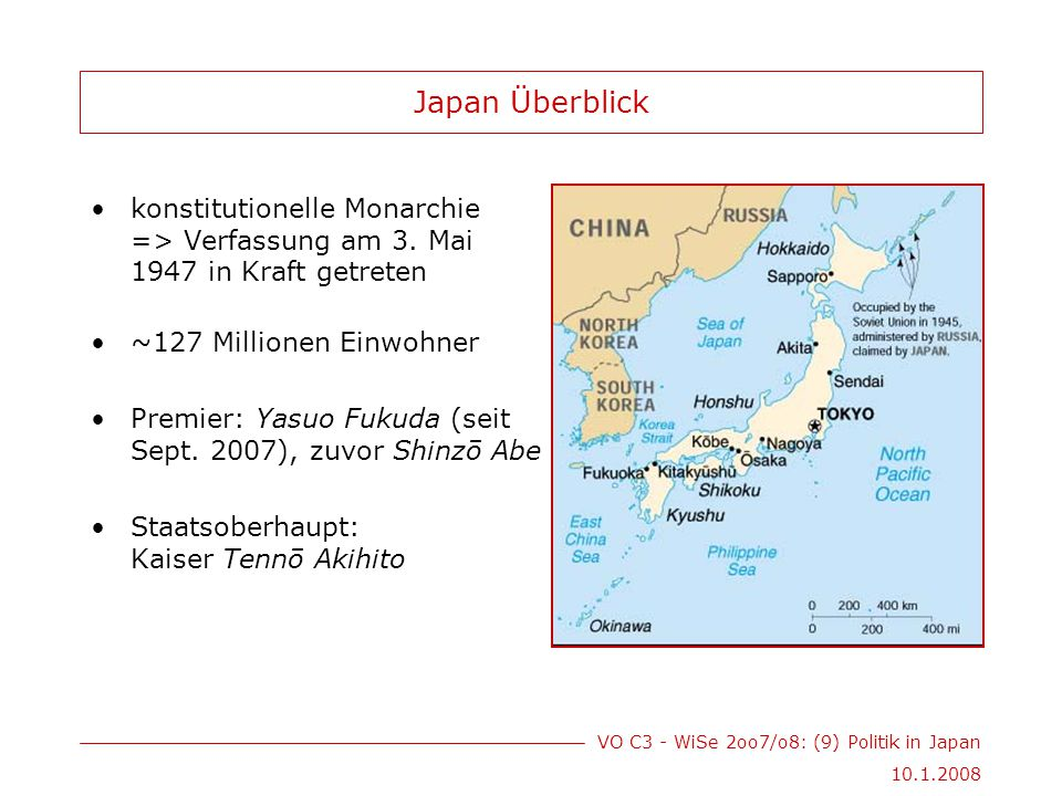 VO C3 - WiSe 2oo7/o8: (9) Politik in Japan 10.1.2008 Japan Überblick konstitutionelle Monarchie => Verfassung am 3.