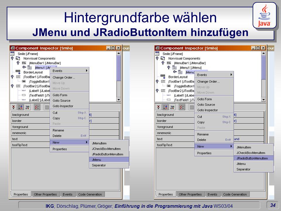 34 Dörschlag IKG; Dörschlag, Plümer, Gröger; Einführung in die Programmierung mit Java WS03/04 Hintergrundfarbe wählen JMenu und JRadioButtonItem hinzufügen