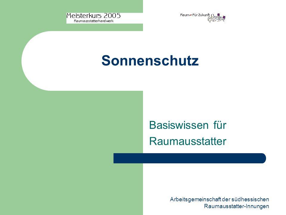 Arbeitsgemeinschaft der südhessischen Raumausstatter-Innungen Sonnenschutz Basiswissen für Raumausstatter