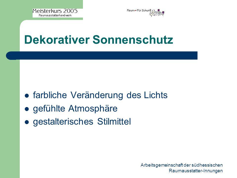 Arbeitsgemeinschaft der südhessischen Raumausstatter-Innungen Dekorativer Sonnenschutz farbliche Veränderung des Lichts gefühlte Atmosphäre gestalteri