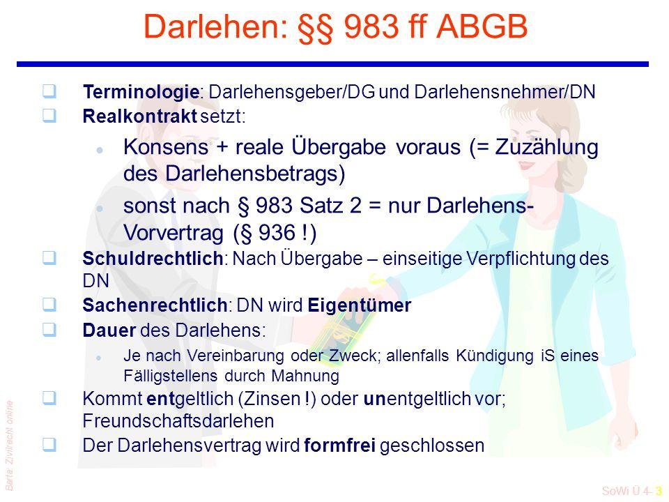 SoWi Ü 4- 3 Barta: Zivilrecht online Darlehen: §§ 983 ff ABGB $ $ qTerminologie: Darlehensgeber/DG und Darlehensnehmer/DN qRealkontrakt setzt: l Konse