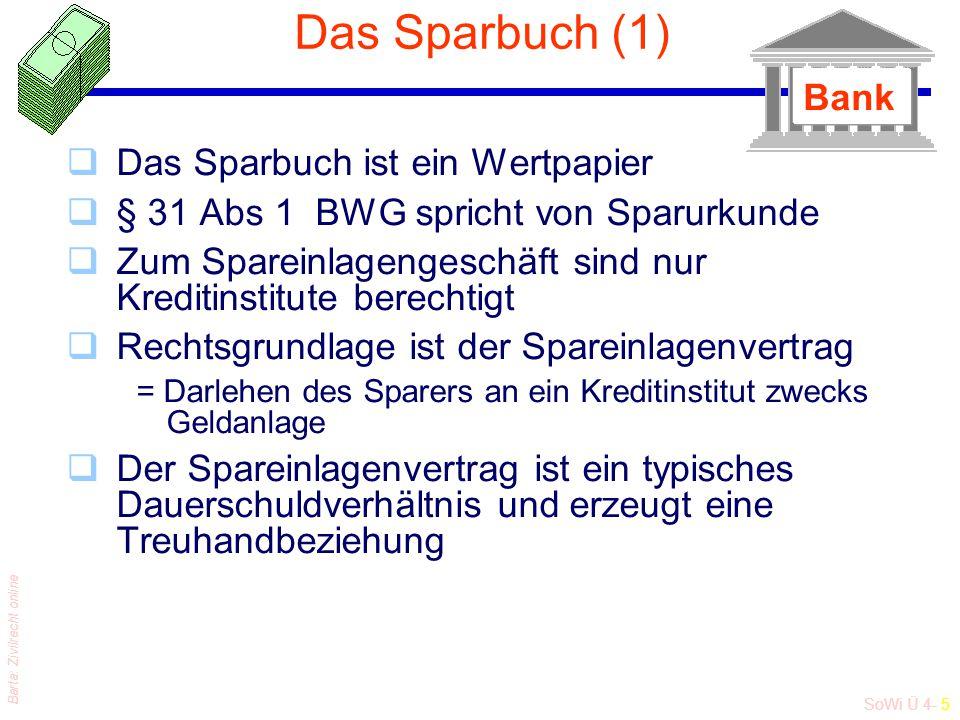 SoWi Ü 4- 5 Barta: Zivilrecht online Das Sparbuch (1) qDas Sparbuch ist ein Wertpapier q§ 31 Abs 1 BWG spricht von Sparurkunde qZum Spareinlagengeschä