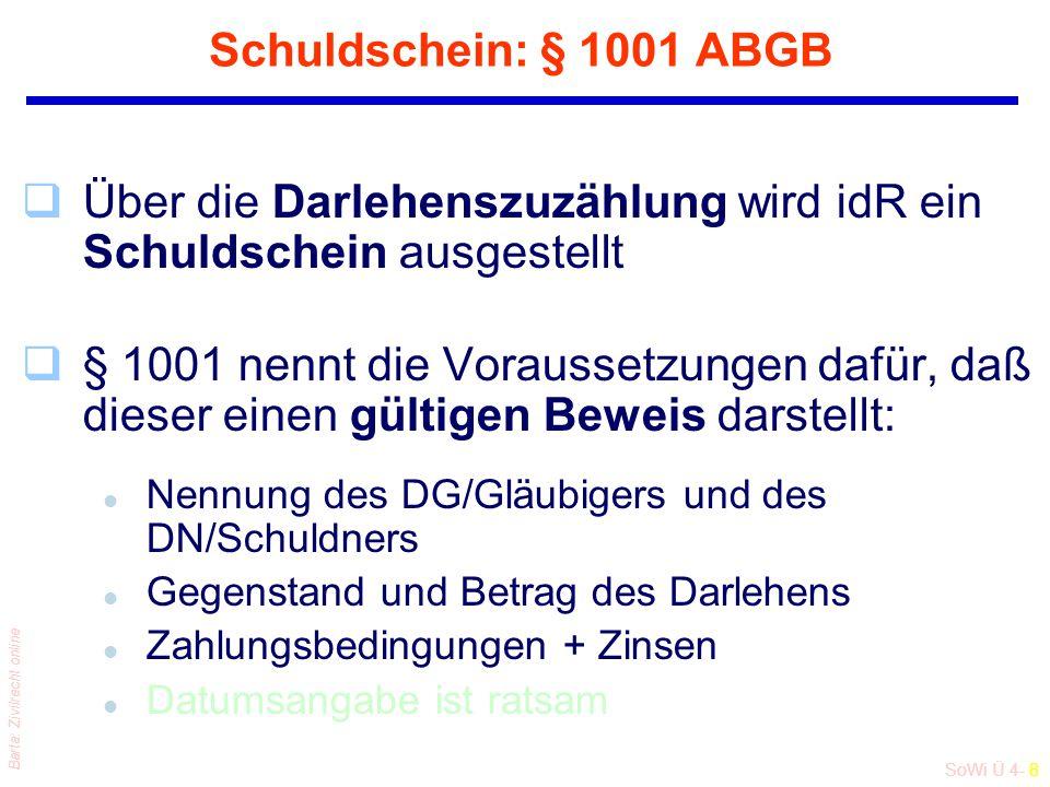 SoWi Ü 4- 8 Barta: Zivilrecht online Schuldschein: § 1001 ABGB qÜber die Darlehenszuzählung wird idR ein Schuldschein ausgestellt q§ 1001 nennt die Vo