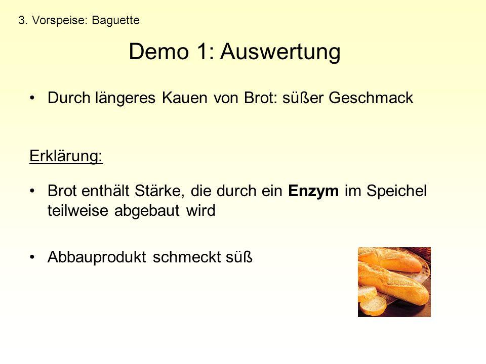 Durch längeres Kauen von Brot: süßer Geschmack Erklärung: Brot enthält Stärke, die durch ein Enzym im Speichel teilweise abgebaut wird Abbauprodukt sc