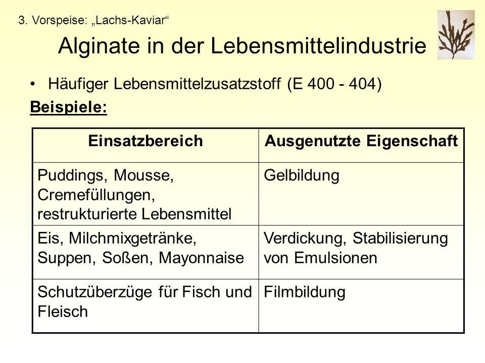 """Alginate in der Lebensmittelindustrie Häufiger Lebensmittelzusatzstoff (E 400 - 404) Beispiele: 3. Vorspeise: """"Lachs-Kaviar"""" EinsatzbereichAusgenutzte"""