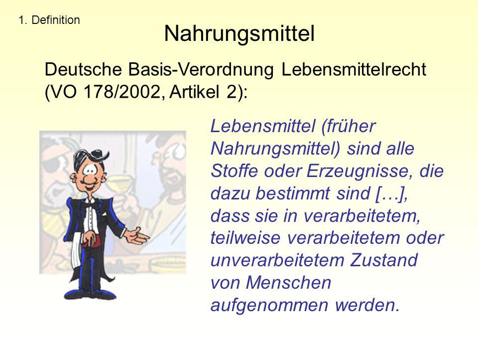 Nahrungsmittel 1. Definition Deutsche Basis-Verordnung Lebensmittelrecht (VO 178/2002, Artikel 2): Lebensmittel (früher Nahrungsmittel) sind alle Stof