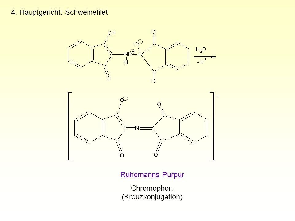 4. Hauptgericht: Schweinefilet Ruhemanns Purpur Chromophor: (Kreuzkonjugation) -