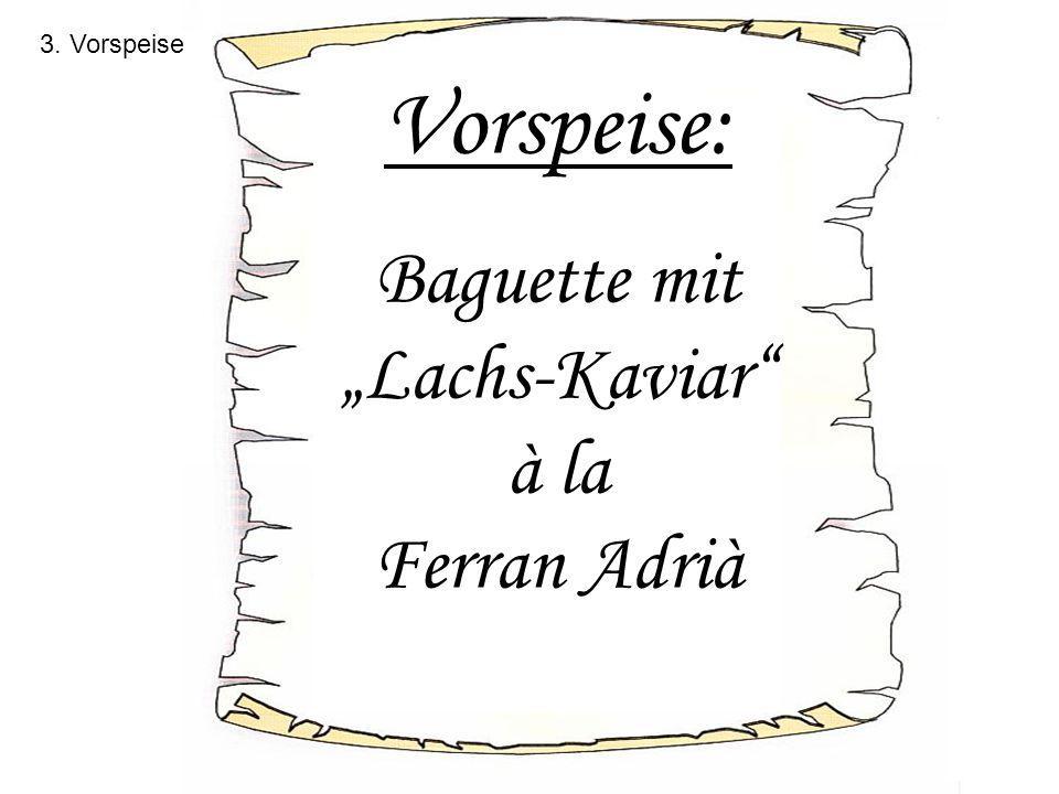 """3. Vorspeise Vorspeise: Baguette mit """"Lachs-Kaviar"""" à la Ferran Adrià"""