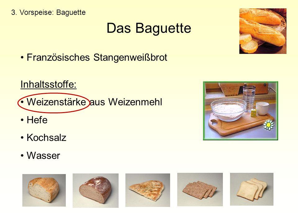 Das Baguette 3. Vorspeise: Baguette Französisches Stangenweißbrot Inhaltsstoffe: Weizenstärke aus Weizenmehl Hefe Kochsalz Wasser