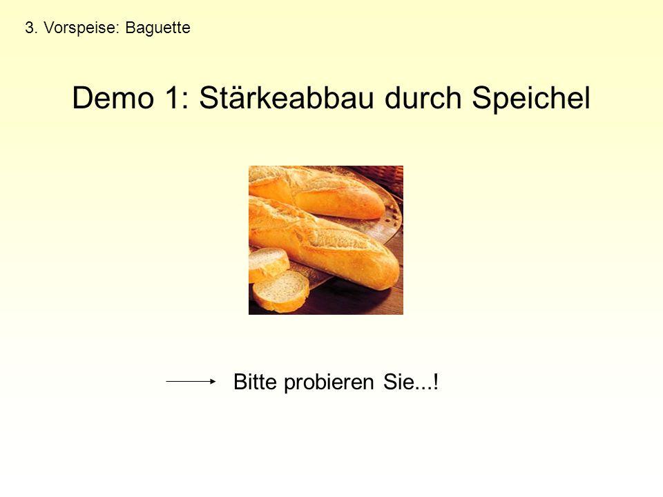 Demo 1: Stärkeabbau durch Speichel 3. Vorspeise: Baguette Bitte probieren Sie...!