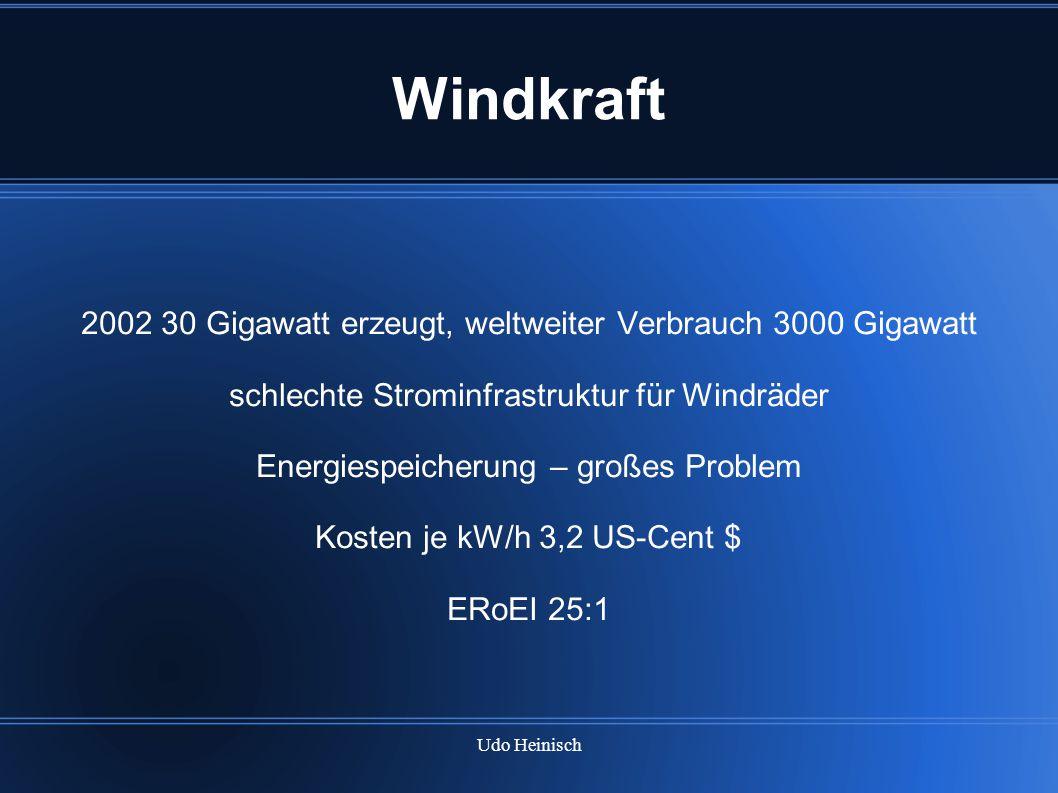Udo Heinisch Windkraft 2002 30 Gigawatt erzeugt, weltweiter Verbrauch 3000 Gigawatt schlechte Strominfrastruktur für Windräder Energiespeicherung – gr