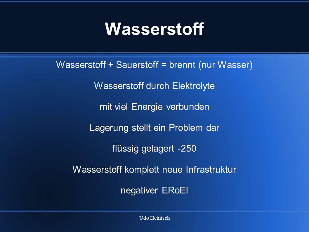 Udo Heinisch Wasserstoff Wasserstoff + Sauerstoff = brennt (nur Wasser) Wasserstoff durch Elektrolyte mit viel Energie verbunden Lagerung stellt ein P