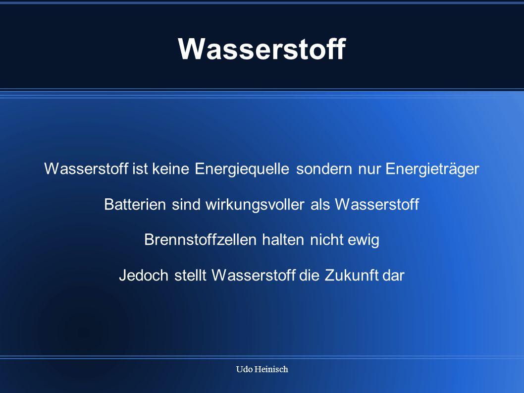 Udo Heinisch Wasserstoff Wasserstoff ist keine Energiequelle sondern nur Energieträger Batterien sind wirkungsvoller als Wasserstoff Brennstoffzellen