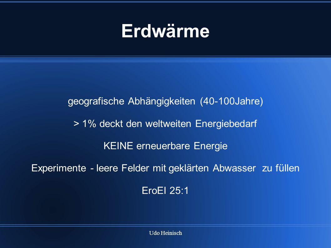 Udo Heinisch Erdwärme geografische Abhängigkeiten (40-100Jahre) > 1% deckt den weltweiten Energiebedarf KEINE erneuerbare Energie Experimente - leere