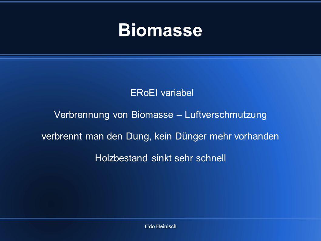 Udo Heinisch Biomasse ERoEI variabel Verbrennung von Biomasse – Luftverschmutzung verbrennt man den Dung, kein Dünger mehr vorhanden Holzbestand sinkt