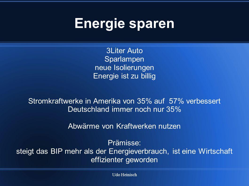 Udo Heinisch Energie sparen 3Liter Auto Sparlampen neue Isolierungen Energie ist zu billig Stromkraftwerke in Amerika von 35% auf 57% verbessert Deuts