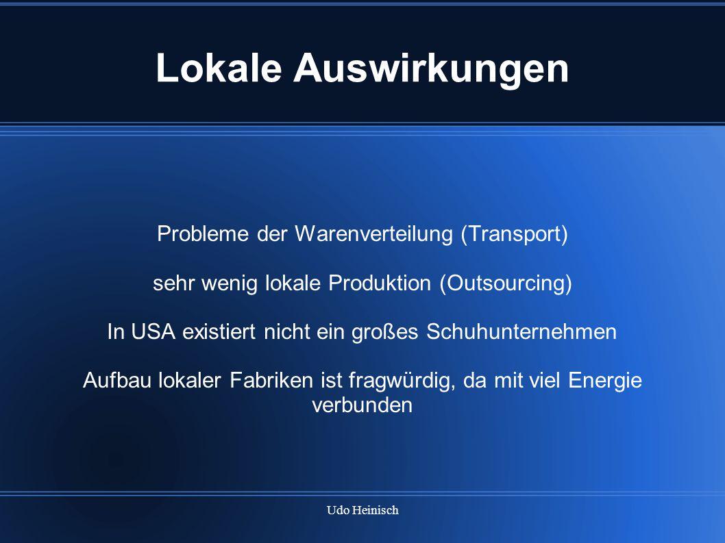 Udo Heinisch Lokale Auswirkungen Probleme der Warenverteilung (Transport) sehr wenig lokale Produktion (Outsourcing) In USA existiert nicht ein großes