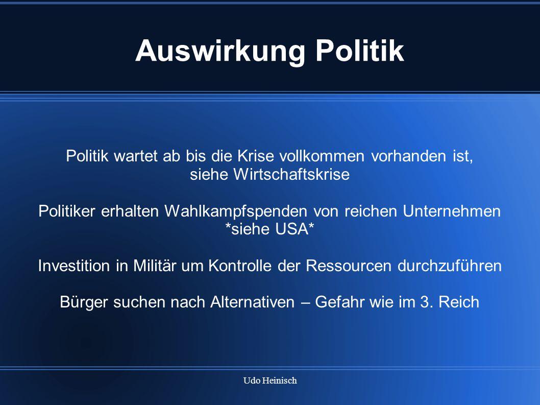 Udo Heinisch Auswirkung Politik Politik wartet ab bis die Krise vollkommen vorhanden ist, siehe Wirtschaftskrise Politiker erhalten Wahlkampfspenden v