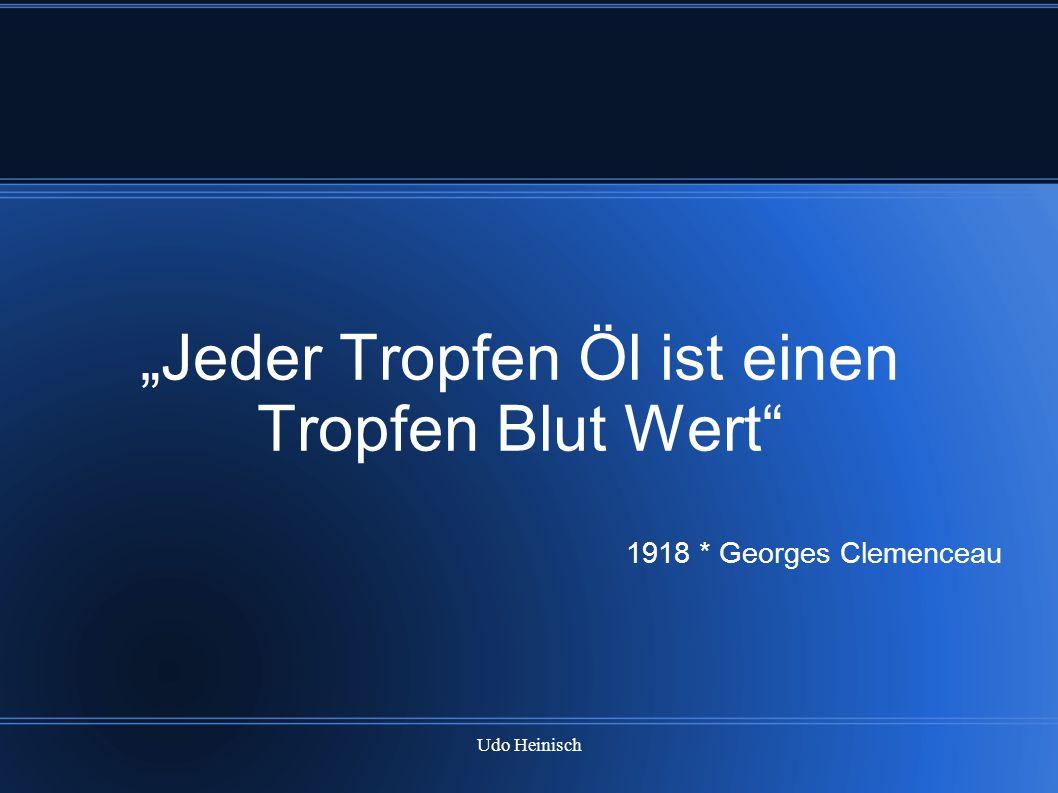 """Udo Heinisch """"Jeder Tropfen Öl ist einen Tropfen Blut Wert"""" 1918 * Georges Clemenceau"""