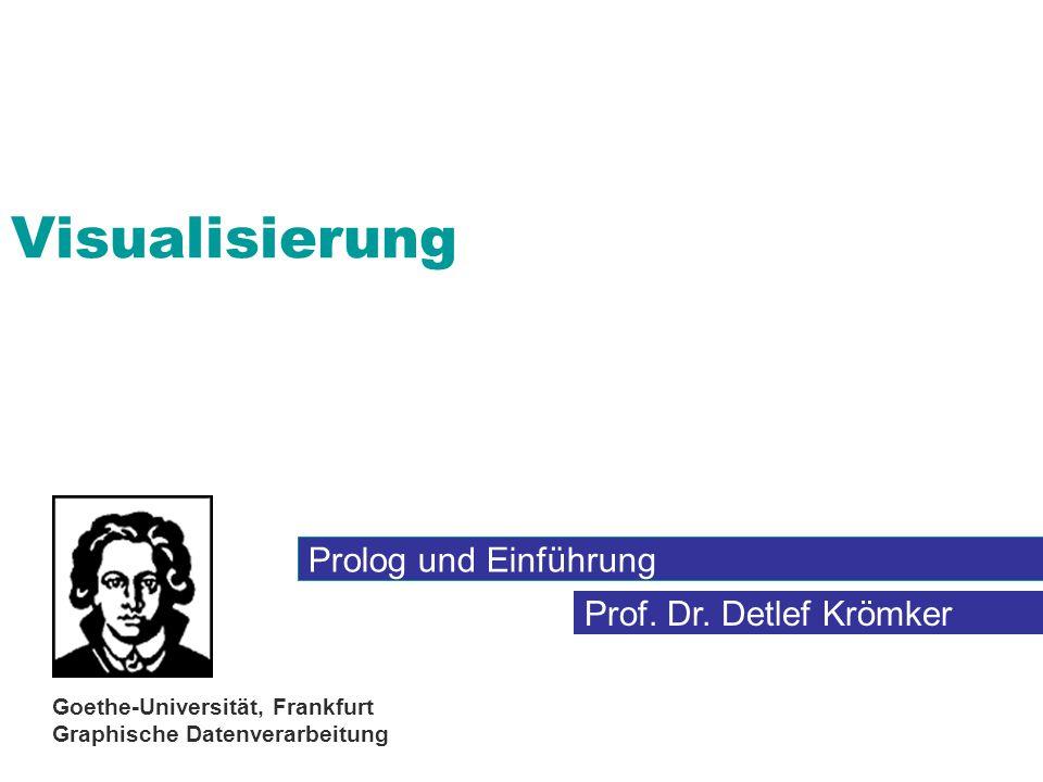 Prof. Dr. Detlef Krömker Goethe-Universität, Frankfurt Graphische Datenverarbeitung Visualisierung Prolog und Einführung