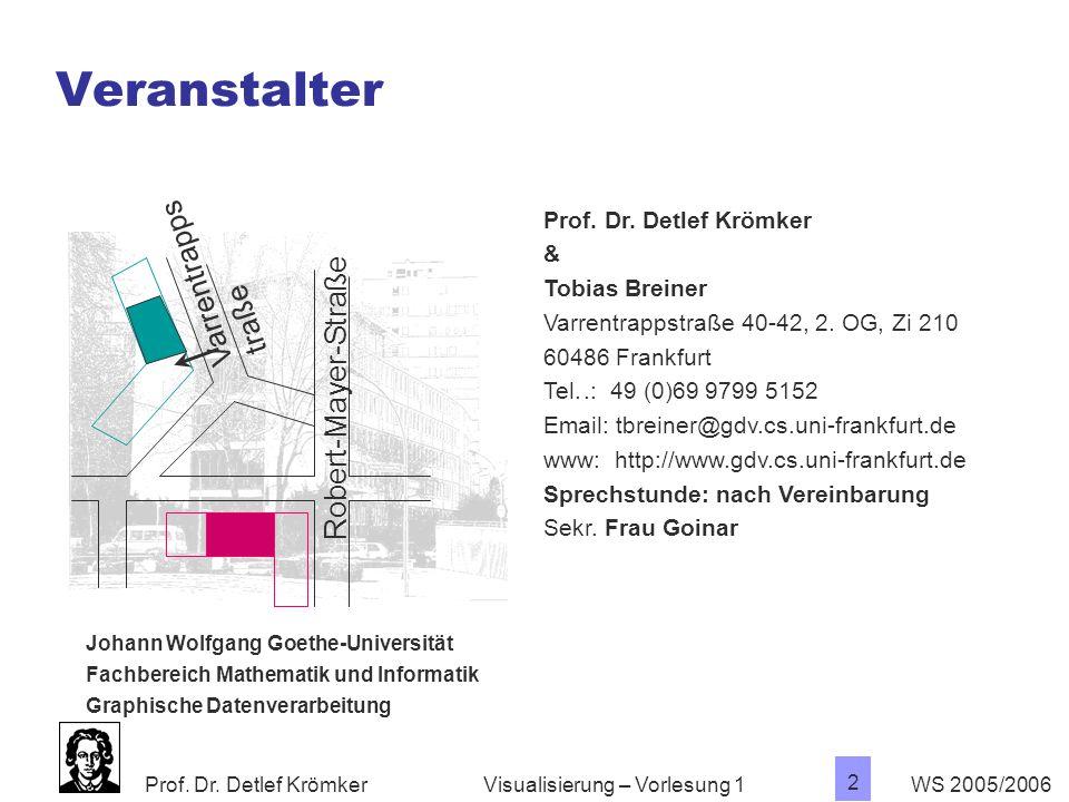 Prof. Dr. Detlef Krömker WS 2005/2006 2 Visualisierung – Vorlesung 1 Veranstalter Prof. Dr. Detlef Krömker & Tobias Breiner Varrentrappstraße 40-42, 2