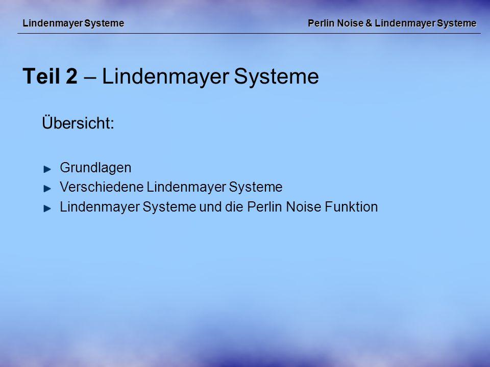 Perlin Noise & Lindenmayer Systeme Teil 2 – Lindenmayer Systeme Lindenmayer Systeme Übersicht: Grundlagen Verschiedene Lindenmayer Systeme Lindenmayer Systeme und die Perlin Noise Funktion