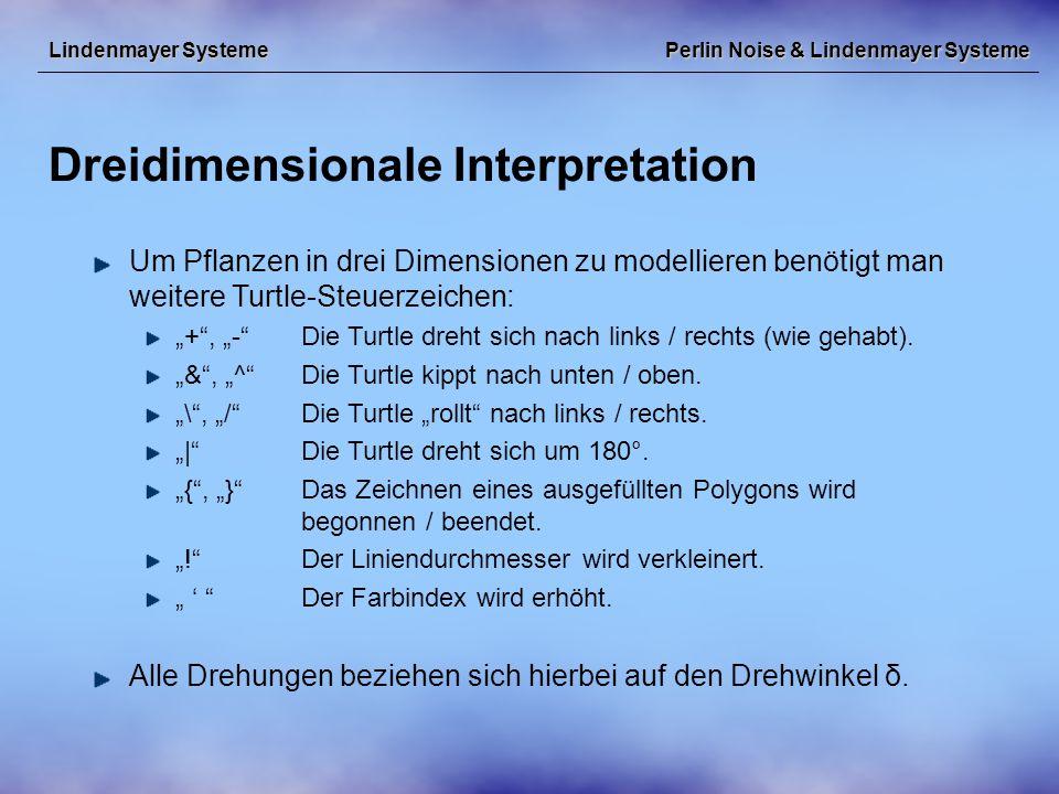 """Perlin Noise & Lindenmayer Systeme Dreidimensionale Interpretation Lindenmayer Systeme Um Pflanzen in drei Dimensionen zu modellieren benötigt man weitere Turtle-Steuerzeichen: """"+ , """"- Die Turtle dreht sich nach links / rechts (wie gehabt)."""