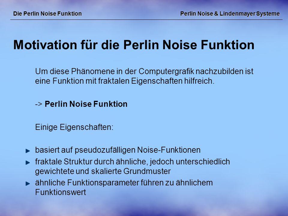 Perlin Noise & Lindenmayer Systeme Zusammensetzen der Perlin Noise Funktion Die Perlin Noise Funktion Grundlage bildet eine noise r Funktion mit Frequenz und Amplitude von 1.