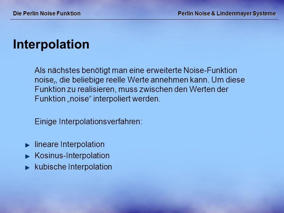 Perlin Noise & Lindenmayer Systeme Beispiel: Wolken Die Perlin Noise Funktion ursprüngliche 2D Perlin Noise Funktion Wolkendichte = Perlin Noise Perlin Noise als Teil der Texturfunktion für realistische Wolken Wolkendichte = 1.0 – 0.01 (Perlin Noise)