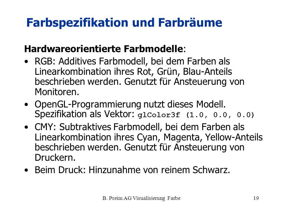 B. Preim AG Visualisierung Farbe19 Hardwareorientierte Farbmodelle: RGB: Additives Farbmodell, bei dem Farben als Linearkombination ihres Rot, Grün, B