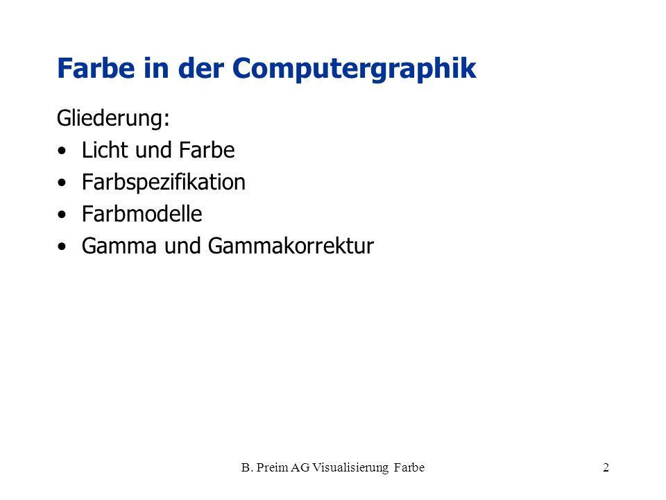 B. Preim AG Visualisierung Farbe2 Gliederung: Licht und Farbe Farbspezifikation Farbmodelle Gamma und Gammakorrektur Farbe in der Computergraphik