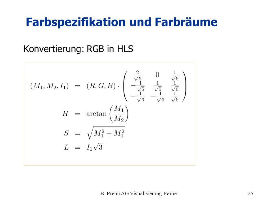 B. Preim AG Visualisierung Farbe25 Konvertierung: RGB in HLS Farbspezifikation und Farbräume