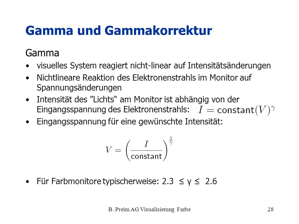 B. Preim AG Visualisierung Farbe28 Gamma und Gammakorrektur Gamma visuelles System reagiert nicht-linear auf Intensitätsänderungen Nichtlineare Reakti
