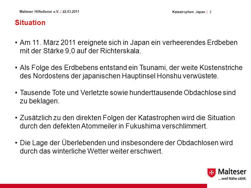 2Katastrophen Japan | Malteser Hilfsdienst e.V. | 22.03.2011 Situation Am 11.