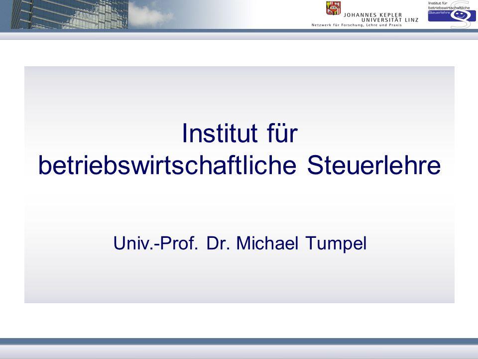 Institut für betriebswirtschaftliche Steuerlehre Univ.-Prof. Dr. Michael Tumpel