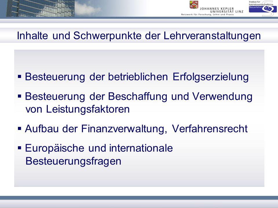 Inhalte und Schwerpunkte der Lehrveranstaltungen  Steuerwirkungslehre, Steuergestaltungslehre  Einfluss auf Rechtsformwahl und Rechtsformänderung  Einfluss auf Investitions- und Finanzierungsentscheidungen  Internationale Standortwahl